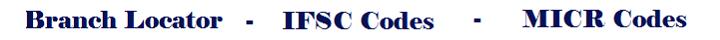 Branch Locator - IFSC Codes - MICR Codes